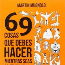 Libros: 69 COSAS QUE DEBERÍAS HACER MIENTRAS SEAS JOVEN (2016) - MARTÍN MUGNOLO - ISBN: 9788415589334. Lote 174896764