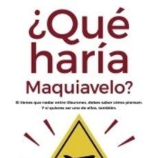 Libros: ¿QUÉ HARIA MAQUIAVELO?. Lote 182257937