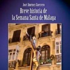 Libros: BREVE HISTORIA DE LA SEMANA SANTA DE MÁLAGA. Lote 187142447