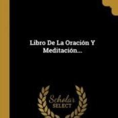 Libros: LIBRO DE LA ORACIÓN Y MEDITACIÓN.... Lote 197519525