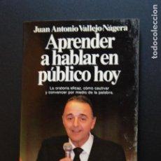 Libros: 6- ORATORIA - JUAN ANTONO VALLEJO-NÁGERA - APRENDRE A HABLAR EN PÚBLIVO HOY- PLANETA, 1990. Lote 198936753