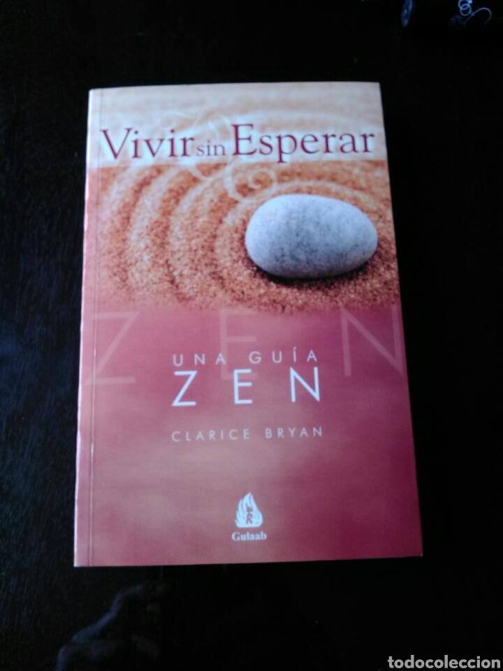 Libros: VIVIR SIN ESPERAR. UNA GUÍA ZEN. CLARICE BRYAN. - Foto 2 - 201732640