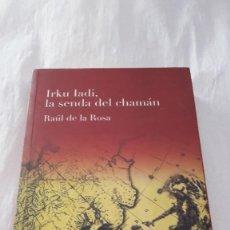 Libros: IRKU IADI, LA SENDA DEL CHAMÁN - RAÚL DE LA ROSA.. Lote 206427321