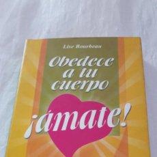 Libros: OBEDECE A TU CUERPO, AMATE! DE LISE BOURBEAU (AUTOR), LAURA GUZMÁN RODRÍGUEZ (TRADUCTOR). Lote 206428598