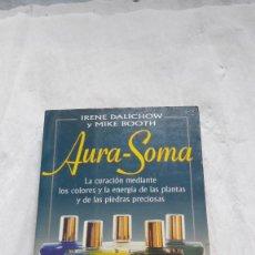 Libros: AURA-SOMA: LA CURACIÓN MEDIANTE LOS COLORES Y LA ENERGÍA DE LAS PLANTAS Y DE LAS PIEDRAS PRECIOSAS. Lote 206571458