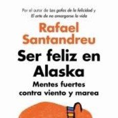 Libros: SER FELIZ EN ALASKA: MENTES FUERTES CONTRA VIENTO Y MAREA. Lote 206885865