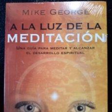 Libros: A LA LUZ DE LA MEDITACIÓN. UNA GUÍA PARA MEDITAR Y ALCANZAR EL DESARROLLO ESPIRITUAL.MIKE GEORGE.. Lote 211452740