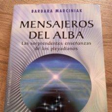 Libros: MENSAJEROS DEL ALBA. ENSEÑANZAS DE LOS PLEYADIANOS. BÁRBARA MARCINIAK. Lote 211580260