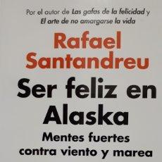 Libros: SER FELIZ EN ALASKA DE RAFAEL SANTANDREU. Lote 213585965