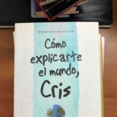 Libros: CÓMO EXPLICARTE EL MUNDO, CRIS (FUERA DE COLECCIÓN) (ESPAÑOL) TAPA BLANDA – 7 JUNIO 2016. Lote 217401595