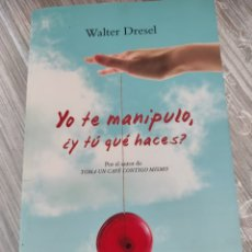 Libros: YO TE MANIPULÓ Y TÚ QUÉ HACES. WALTER DRESEL.. Lote 218120761