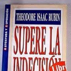 Libros: SUPERE LA INDECISIÓN THEODORE ISAAC RUBIN. Lote 220538990