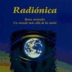 Libros: RADIÓNICA: BASES MENTALES. UN MUNDO MÁS ALLÁ DE LA RAZÓN. Lote 225500120