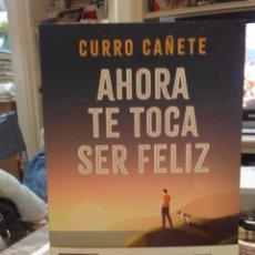 Libros: CURRO CAÑETE.AHORA TE TOCA SER FELIZ.PLANETA. Lote 225571685