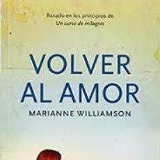 Libros: VOLVER AL AMOR MARIANNE WILLIAMSON -BASADO EN LOS PRINCIPIOS DE UN CURSO DE MILAGROS-. Lote 225965462