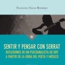 Libros: SENTIR Y PENSAR CON SERRAT: REFLEXIONES SOBRE EL VIVIR Y EL MORIR DE UN PSICOANALISTA DE HOY. Lote 226286225
