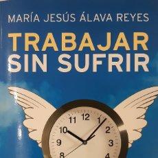 Livros: TRABAJAR SIN SUFRIR, DE Mª JESÚS ÁLAVA REYES. Lote 229393965