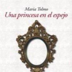 Libros: UNA PRINCESA EN EL ESPEJO: UNA GUÍA PARA SALIR DEL CAUTIVERIO EMOCIONAL. Lote 235656815