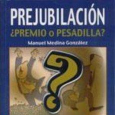 Libros: PREJUBILACIÓN ¿PREMIO O PESADILLA?. MANUEL MEDINA GONZÁLEZ. Lote 237385090