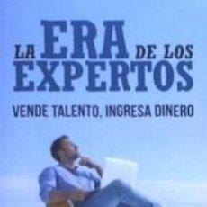 Libros: LA ERA DE LOS EXPERTOS: VENDE TALENTO, INGRESA DINERO. Lote 237493805