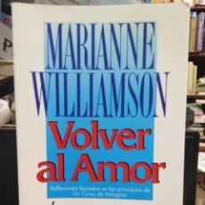 Livros: VOLVER AL AMOR-REFLEXIONES BASADAS EN LOS PRINCIPIOS DE UN CURSO DE MILAGROS-MARIANNE WILLIAMSON-URA. Lote 242109970