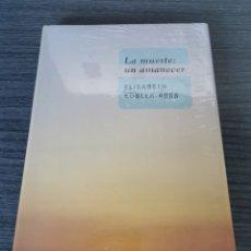 Libros: LA MUERTE: UN AMANECER - ELISABETH KÜBLER-ROSS - NUEVO PRECINTADO. Lote 247751170