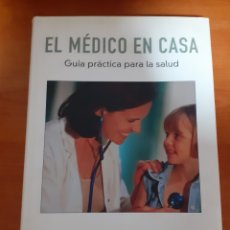 Libros: EL MÉDICO EN CASA GUÍA PRACTICA PARA LA SALUD. Lote 249289010