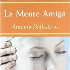 Libros: LA MENTE AMIGA. ANTONIO BALLESTEROS. Lote 260655750