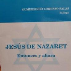 Libros: JESUS DE NAZARET ENTONCES Y AHORA GUMERSINDO LORENZO SALAS. Lote 260793345