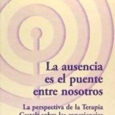 Libros: LA AUSENCIA ES EL PUENTE ENTRE NOSOTROS : LA PERSPECTIVA DE LA TERAPIA GESTALT SOBRE LAS. Lote 261782785