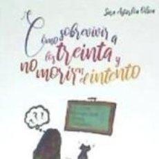 Libros: CÓMO SOBREVIVIR A LOS TREINTA Y NO MORIR EN EL INT. Lote 262735025