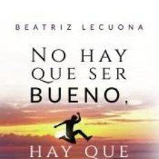 Libros: NO HAY QUE SER BUENO, HAY QUE SER FELIZ. Lote 271573823