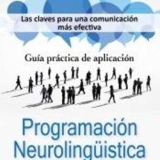Libros: PROGRAMACIÓN NEUROLINGÜÍSTICA (PNL): LAS CLAVES PARA UNA COMUNICACIÓN MÁS EFECTIVA. GUÍA PRÁCTICA. Lote 277441553