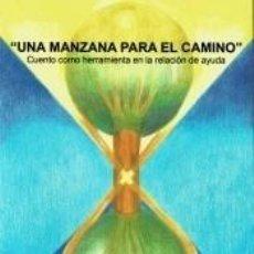 Libros: UNA MANZANA PARA EL CAMINO : CUENTO COMO HERRAMIENTA EN LA RELACIÓN DE AYUDA. Lote 279374783