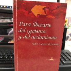 Libros: VICTOR MANUEL FERNANDEZ - PARA LIBERARTE DEL EGOISMO Y DEL AISLAMIENTO. Lote 296962653