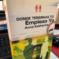 Libros: DONDE TERMINAS TU EMPIEZO YO - AUTOAYUDA - ANNE KATHERINE. Lote 297022903