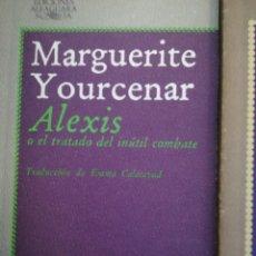 Libros de Aventuras: MARGUERITE YOURCENAR ALEXIS O EL TRATADO DEL INÚTIL COMBATE. Lote 110357415