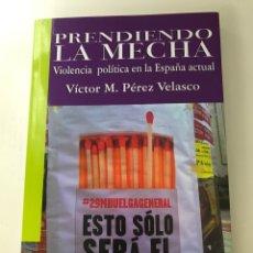 Livros: PRENDIENDO LA MECHA. VIOLENCIA POLÍTICA EN LA ESPAÑA ACTUAL. Lote 289482063