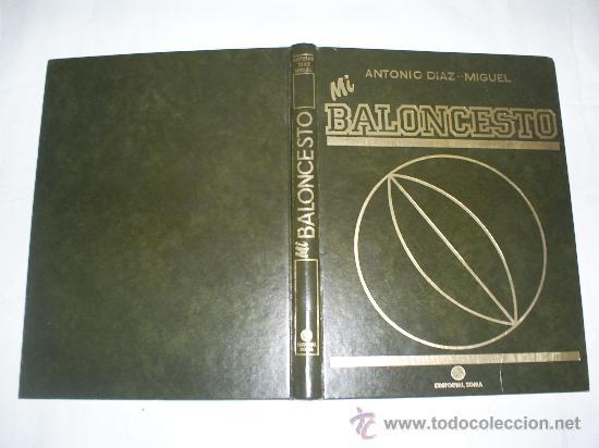MI BALONCESTO. TOMO I ANTONIO DÍAZ-MIGUEL EDITORIAL SOMA, 1985 RM51360 (Coleccionismo Deportivo - Libros de Baloncesto)