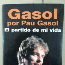 Coleccionismo deportivo: GASOL POR PAU GASOL - EL PARTIDO DE MI VIDA.. Lote 43993575