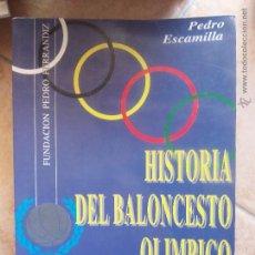 Coleccionismo deportivo: HISTORIA DEL BALONCESTO OLÍMPICO. PEDRO ESCAMILLA. Lote 45020834