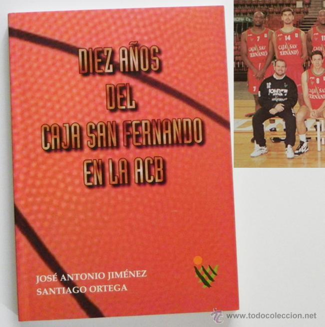 DIEZ AÑOS DEL CAJA SAN FERNANDO EN LA ACB - LIBRO BALONCESTO DEPORTE CLUB DE SEVILLA FOTOS HISTORIA (Coleccionismo Deportivo - Libros de Baloncesto)