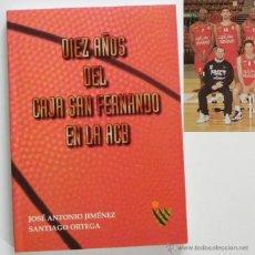 Coleccionismo deportivo: DIEZ AÑOS DEL CAJA SAN FERNANDO EN LA ACB - LIBRO BALONCESTO DEPORTE CLUB DE SEVILLA FOTOS HISTORIA. Lote 48799984