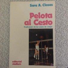 Coleccionismo deportivo: PELOTA AL CESTO, POR SARA CLOSAS EDIT. STADIUM - ARGENTINA - EXPLICACIÓN DE LEYES DE JUEGO. Lote 54085657