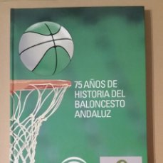 Coleccionismo deportivo: LIBRO 75 AÑOS DE HISTORIA DEL BALONCESTO ANDALUZ. Lote 55356203
