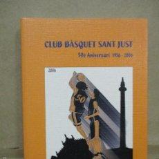 Coleccionismo deportivo: CLUB BASQUET SANT JUST 50É ANIVERSARI - 1956 - 2006. Lote 55357106