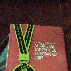 Coleccionismo deportivo: DESDE ANDALUCIA AL ORO DE JAPON Y EL EUROBASKET 2007. . Lote 83326500