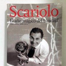 Coleccionismo deportivo: SCARIOLO - EL AÑO MAGICO DEL UNICAJA MAYO 2004 - JUNIO 2005. Lote 86225844