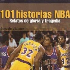 Coleccionismo deportivo: 101 HISTORIAS NBA RELATOS DE GLORIA Y TRAGEDIA - VÁZQUEZ, GONZALO 2013. Lote 89376656