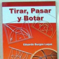 Coleccionismo deportivo - TIRAR, PASAR Y BOTAR - EDUARDO BURGOS LUQUE - ED. WANCEULEN 2005 - VER INDICE - 99165363